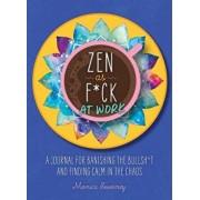Zen as Fck at Work: A Journal for Banishing the Bullsht and Finding Calm in the Chaos, Paperback/Monica Sweeney