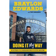 Braylon Edwards: Doing It My Way: My Outspoken Life as a Michigan Wolverine, NFL Receiver, and Beyond, Hardcover/Braylon Edwards