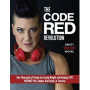 The Code Red Revolution: How Thousands of People Are Losing Weight and Keeping It Off Without Pills, Shakes, Diet Foods, or Exercise, Paperback/Cristy Nickel