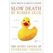Slow Death by Rubber Duck: The Secret Danger of Everyday Things, Paperback