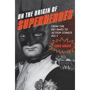 On the Origin of Superheroes: From the Big Bang to Action Comics No. 1, Paperback/Chris Gavaler