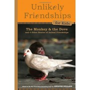 The Monkey and the Dove: And Four Other True Stories of Animal Friendships, Hardcover