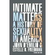 Intimate Matters: A History of Sexuality in America, Third Edition, Paperback/John D'Emilio