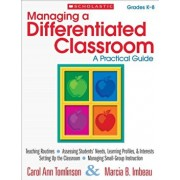 Managing a Differentiated Classroom, Grades K-8: A Practical Guide, Paperback/Carol Ann Tomlinson