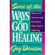 Some of the Ways of God in Healing: How to Get Answers and Directions When You're Suffering, Paperback/Joy Dawson