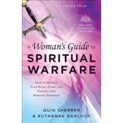 A Woman's Guide to Spiritual Warfare: How to Protect Your Home, Family and Friends from Spiritual Darkness, Paperback/Quin Sherrer