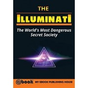 The Illuminati: The World's Most Dangerous Secret Society, Paperback/My Ebook Publishing House