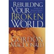 Rebuilding Your Broken World, Paperback/Gordon MacDonald