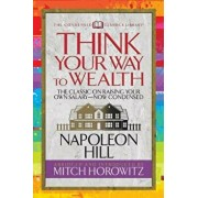 Think Your Way to Wealth (Condensed Classics): The Master Plan to Wealth and Success from the Author of Think and Grow Rich, Paperback/Napoleon Hill