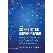 The Conflicted Superpower: America's Collaboration with China and India in Global Innovation, Hardcover/Andrew Kennedy