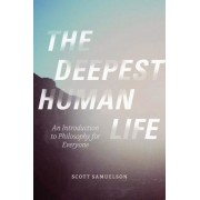 The Deepest Human Life: An Introduction to Philosophy for Everyone, Paperback