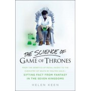 The Science of Game of Thrones: From the Genetics of Royal Incest to the Chemistry of Death by Molten Gold - Sifting Fact from Fantasy in the Seven Ki, Hardcover