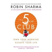 The 5 Am Club: Own Your Morning. Elevate Your Life./Robin Sharma