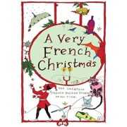 A Very French Christmas: The Greatest French Holiday Stories of All Time, Hardcover/Guy de Maupassant