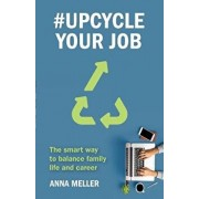#Upcycle Your Job: The smart way to balance family life and career, Paperback/Anna Meller