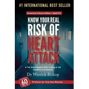 Know Your Real Risk of Heart Attack: Is the Single Biggest Killer Lurking in You and What to Do about It, Paperback/Warrick Bishop