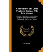 A Narrative of the Lord's Wonderful Dealings with John Marrant: A Black, ... Taken Down from His Own Relation, Arranged, Corrected, and Published by t, Paperback/John Marrant