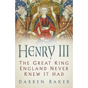 Henry III. The Great King England Never Knew It Had, Paperback/Darren Baker