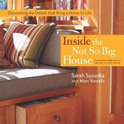 Inside the Not So Big House: Discovering the Details That Bring a Home to Life, Hardcover/Sarah Susanka