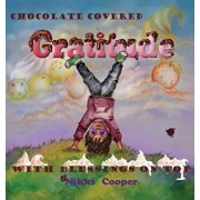 Chocolate Covered Gratitude With Blessings On Top, Hardcover/Nikki Cooper