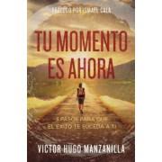 Tu Momento Es Ahora: 3 Pasos Para Que El Exito Te Suceda a Ti, Paperback
