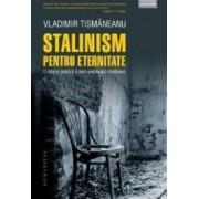 Stalinism pentru eternitate. O istorie politica a comunismului romanesc - Vladimir Tismaneanu