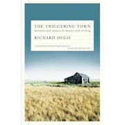 The Triggering Town: Lectures and Essays on Poetry and Writing, Paperback/Richard Hugo