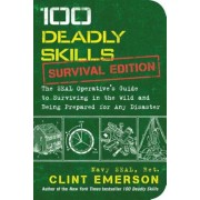 100 Deadly Skills: Survival Edition: The Seal Operative's Guide to Surviving in the Wild and Being Prepared for Any Disaster, Paperback