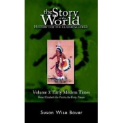 The Story of the World: History for the Classical Child: Early Modern Times: From Elizabeth the First to the Forty-Niners, Hardcover
