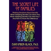 The Secret Life of Families: Making Decisions about Secrets: When Keeping Secrets Can Harm You, When Keeping Secrets Can Heal You-And How to Know t, Paperback/Evan Imber-Black