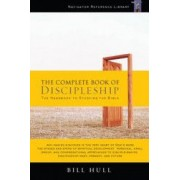 The Complete Book of Discipleship On Being and Making Followers of Christ