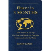 Fluent in 3 Months: How Anyone at Any Age Can Learn to Speak Any Language from Anywhere in the World, Paperback