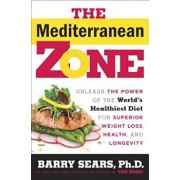 The Mediterranean Zone: Unleash the Power of the World's Healthiest Diet for Superior Weight Loss, Health, and Longevity, Hardcover/Barry Sears