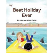 Best Holiday Ever: This Unique Book, for Six to Eight Year Olds, Tells Two Stories at the Same Time. the Boy Describes His Best Holiday E, Paperback/Orison Carlile