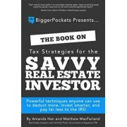 The Book on Tax Strategies for the Savvy Real Estate Investor: Powerful Techniques Anyone Can Use to Deduct More, Invest Smarter, and Pay Far Less to, Paperback/Amanda Han
