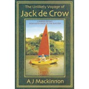 The Unlikely Voyage of Jack de Crow: A Mirror Odyssey from North Wales to the Black Sea, Paperback