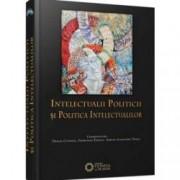 Intelectualii politicii si politica intelectualilor