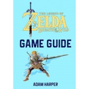 The Legend of Zelda: Breath of the Wild - Guide Book: The Guide That Will Take Your Gaming to the Next Level! Get the Info You Need in Orde, Paperback