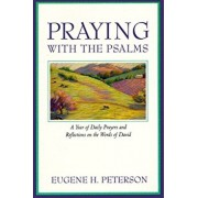 Praying with the Psalms: A Year of Daily Prayers and Reflections on the Words of David, Paperback/Eugene H. Peterson