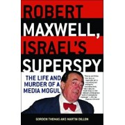 Robert Maxwell, Israel's Superspy: The Life and Murder of a Media Mogul, Paperback/Gordon Thomas