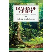 Images of Christ: 10 Studies for Individuals or Groups, Paperback