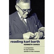 Reading Karl Barth: A Companion to the Epistle to the Romans, Paperback/Kenneth Oakes