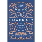 Open and Unafraid: The Psalms as a Guide to Life, Hardcover/W. David O. Taylor