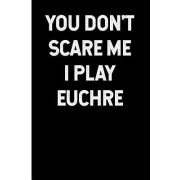 You Don't Scare Me I Play Euchre: Blank Lined Journal 6x9 - Funny Gift for Euchre Card Game Lovers