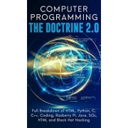 Computer Programming The Doctrine 2.0: Full Breakdown of HTML, Python, C, C++, Coding Raspberry PI, Java, SQL, HTML and Black Hat Hacking., Hardcover/Adesh Silva
