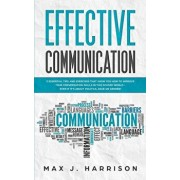 Effective Communication: 5 Essential Tips and Exercises to Improve How You Communicate in This Divided World, Even If It Is About Politics, Rac, Paperback/Max J. Harrison