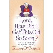 Lord, How Did I Get This Old So Soon?: Prayers and Promises to Brighten Your Day, Paperback