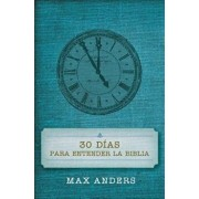 30 D as Para Entender La Biblia = 30 Days to Understand the Bible, Paperback/Max Anders