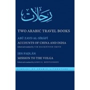 Two Arabic Travel Books: Accounts of China and India and Mission to the Volga, Hardcover/Abu Zayd Al-Sirafi