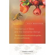 The Genius of Bees and the Elemental Beings: How the Spiritual World Works Through Bees for Nature and Humanity, Paperback
